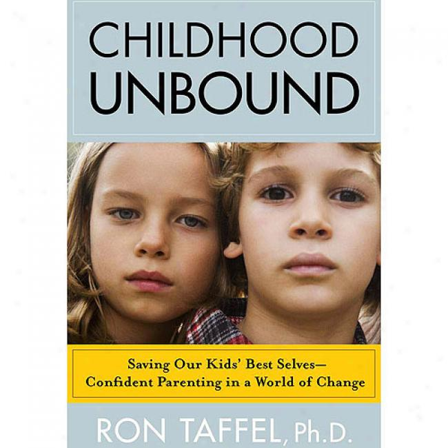 Childhood Unbound: Saivng Our Kids' Best Selves--confident Parenting In A World Of Change
