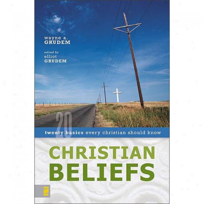 Chrisrian Beliefs: Twenty Basics Every Christian Should Know