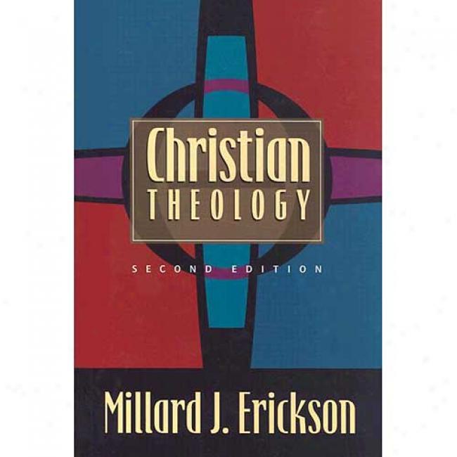 Christian Theology By Millarc J. Erickson, Isbn 0801021820