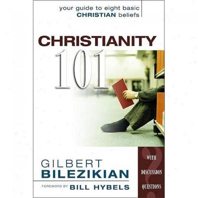 Christianity 101: Your Guide To Eight Basic Christian Beliefs By Gilbert Bilezokian, Isbn 0310577012