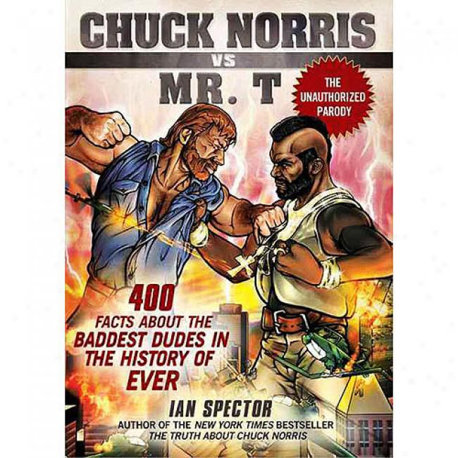 Chuck Norris Vs. M. T: 400 Facts About The Baddest Dudes Im The History Of Ever