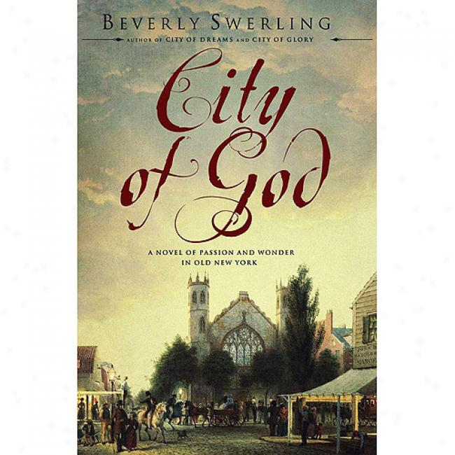 City Of Gd: A Novel Of Passion And Wonder In Old New York