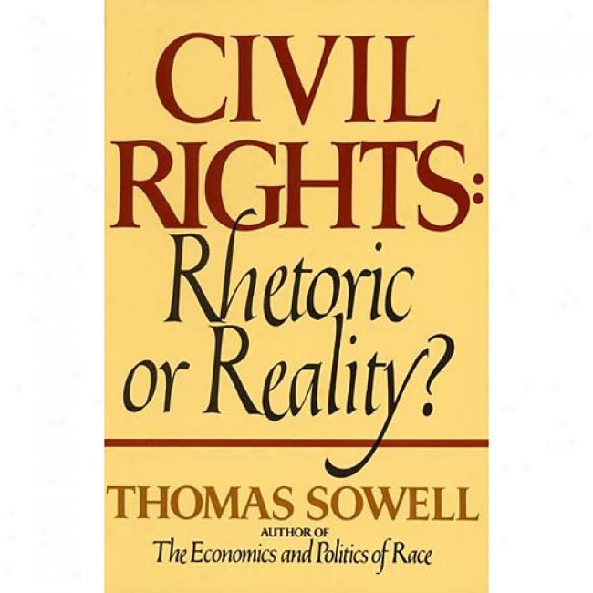 Civil Rights: Rhetoric Or Reality? By Thomas Sowell, Isbn 0688062695