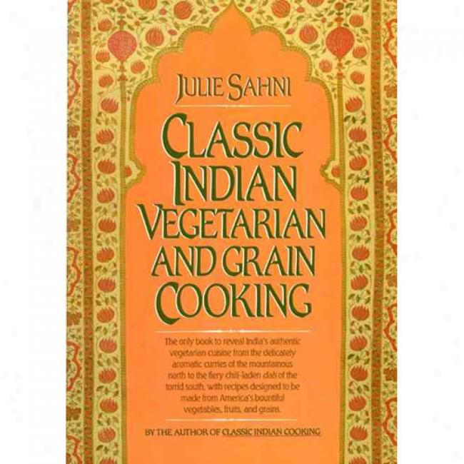 Classic Indian Vegetarian And Grain Cooking By Julie Sahni, Isbn 0688049958