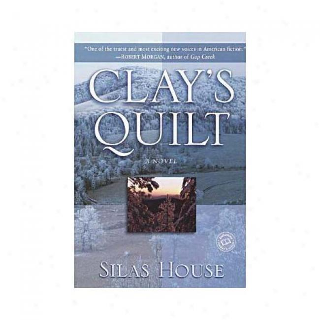 Clay's Quilt By Silas House, Isbn 0345450698