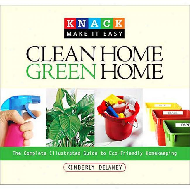 Clean Home, Green Home: The Complete Illustrated Guide T Eco-friendly Homekeeping