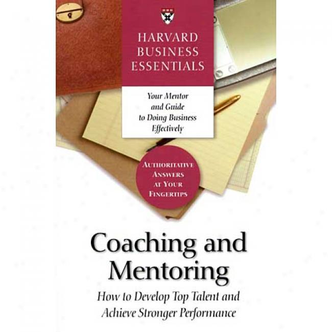 Coachign And Mentoring: How To Develop Top Talent And Achieve Stronger Performance