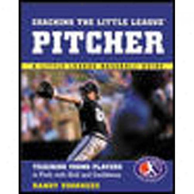 Coachimg The Little League Pitcher By Randy Voorhees, Isbnn 0071408061