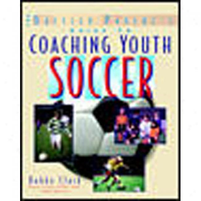 Coaching Youth Soccer By Bobby Clark, Isbn 0071346082