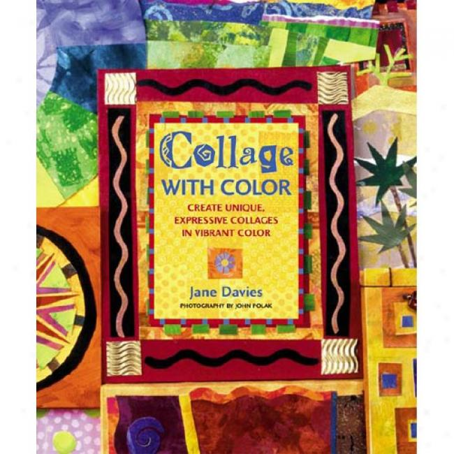 Collage With Color: Create Single, Expressive Collages In Vibrant Color
