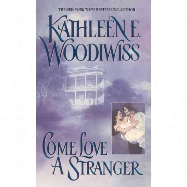 Come Love A Stranger By Kathleen E. Woodiwiss, Isbn 0380899361