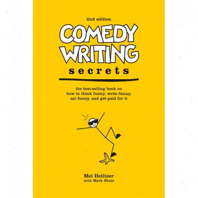 Comedy Writing Secrets: The Best-selling Book On How To Think Funny, Write Funny, Act Comical, Amd Get Paid For It