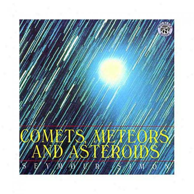 Comets, Meteors, And Asteroids By Seymour Simon, Isbn 0688158439