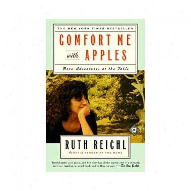 Comfort Me With Apples: More Adventures At The Table By Ruth Reichl, Isbn 0375758739