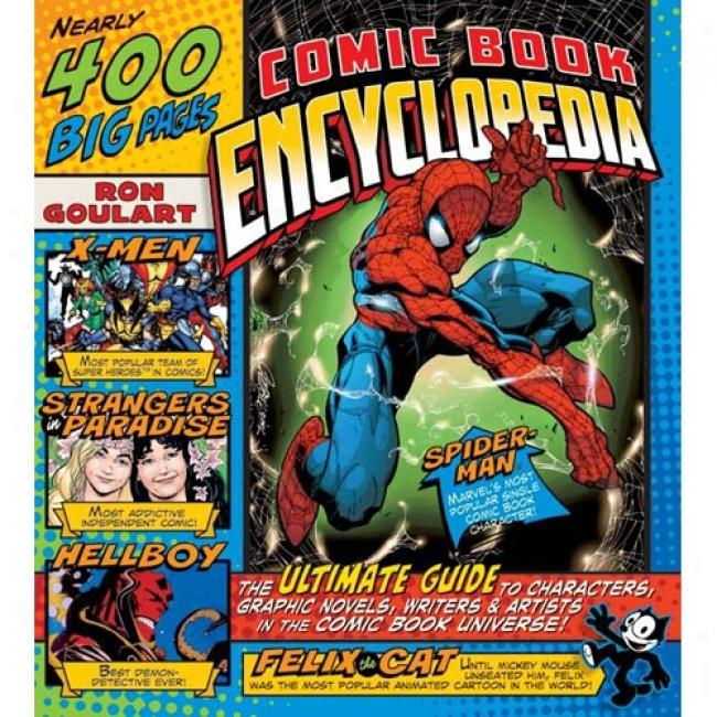Comic Book Encyclopedia: The Ultimaye Guide To Characters, Graphic Novels, Writers, And Arfists In The Droll Book Universe