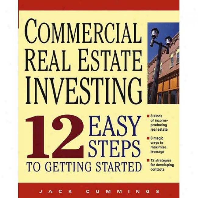 Commercial Real Estate Investing: 12 Quiet Steps To Getting Started