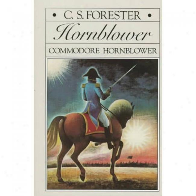 Commodore Hornblower By C. S. Forester, Isbn 0316289388