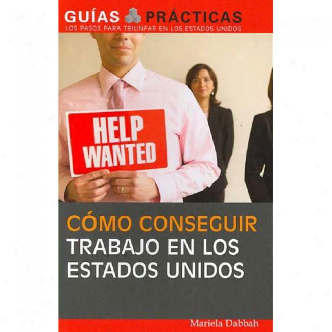 Como Conseguir Trabajo En Los Estados Unidos: Guia Especial Para Latinos
