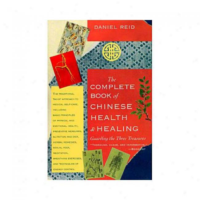 Complete Book Of Chinese Health And Healing: Guarding The Three Treasures Along Daniel P. Reid, Isbn 1570620717