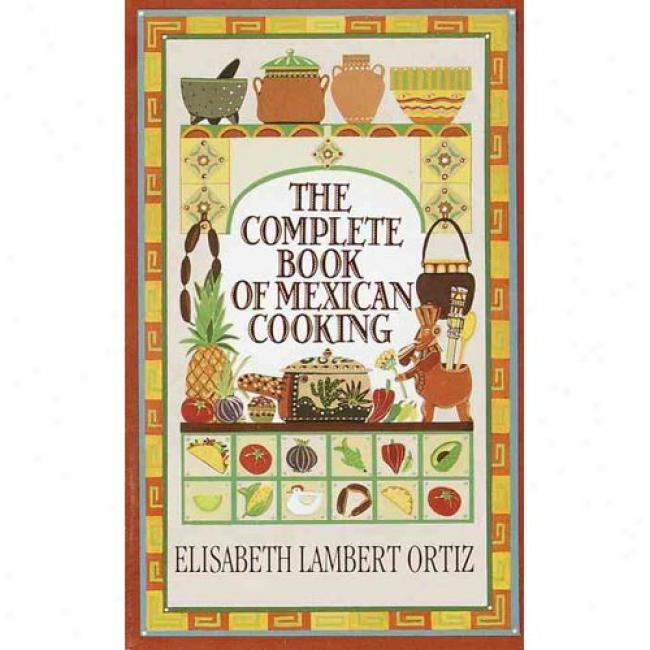 Complete Book Of Mexican Cooking By Elisabeth Lambert Otriz, Isbn 0345325591
