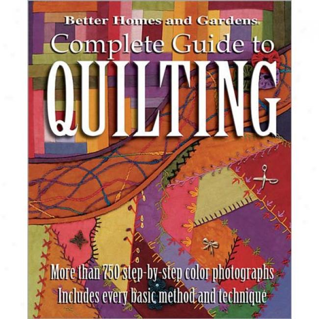 Complete Guide To Quiltin By Better Homes And Gardens, Isbn 0696218569