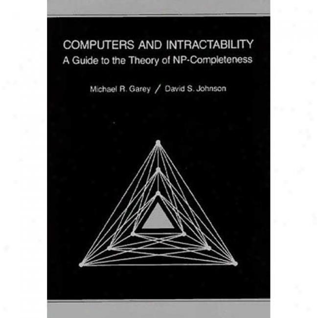 Computers And Intractability: A Guide To The Theory Of Np-completeness By Michael R. Garey, Isbn 0716710455