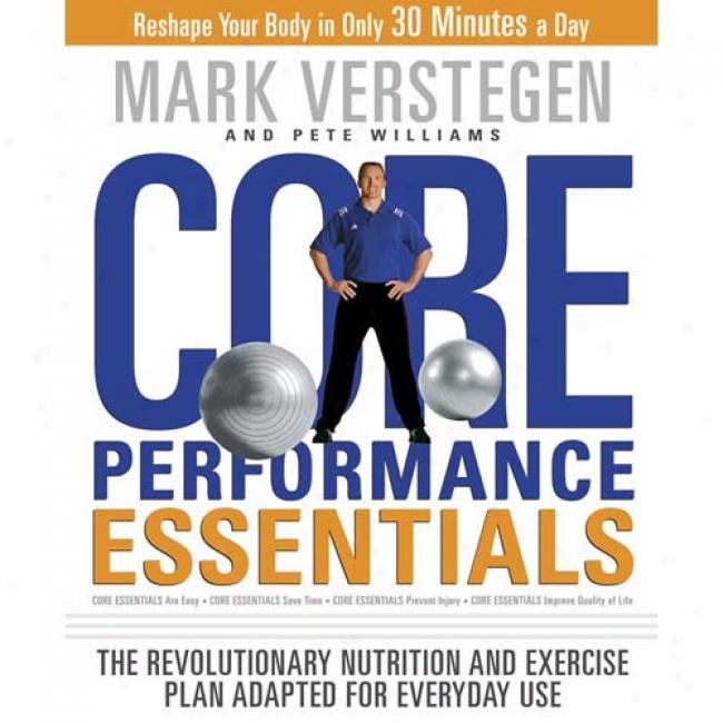 Core Performance Essnetials: The Revolutionary Nutrition And Exercise Plan Adapted For Everyday Use