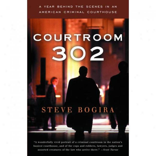 Courtroom 302: A Year Behind The Scenes In An American Criminal Courhouse