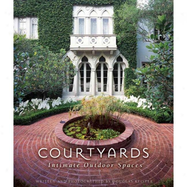 Courtyards: Confidant Outdoor Spaces