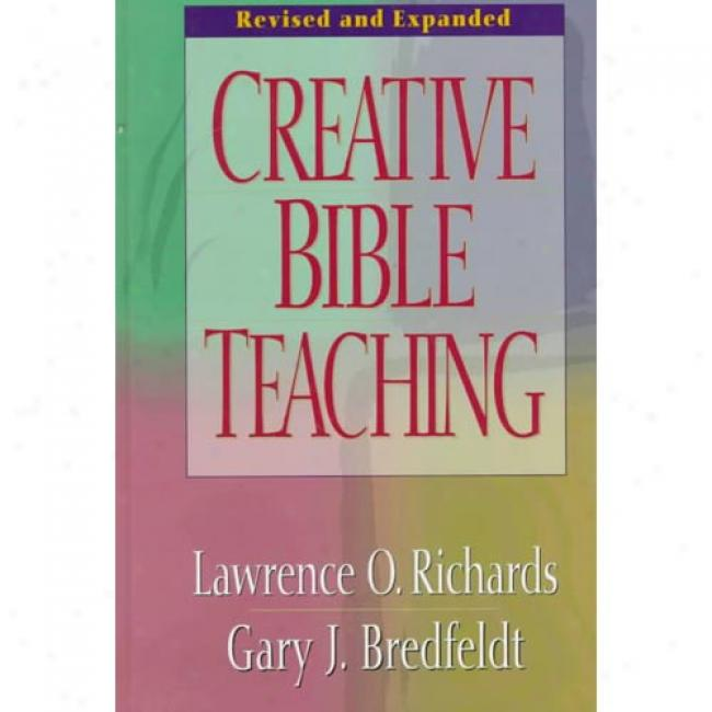 Creative Bible Teaching By Lawrence O. Richards, Isbn 0802416446