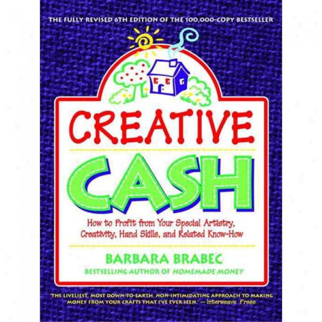 Creative Cash: How To Profit From Your Speical Artistry, Creativity, Hand Skills, And Related Know-how By Barbara Brabec, Isbn 0761514252