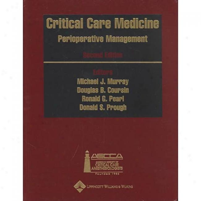 Critical Care Medicine: Perioperative Management By Micheal J. Murray, Isbn 0781729688