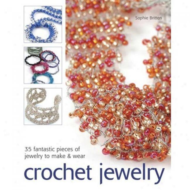 Crochet Jeselry: 35 Whimsical Pieces Of Jewelry To Make & Wear