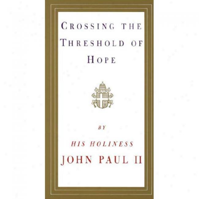 Crossing The Threshold Of Hope By Pope John Paul Ii, Isbn 0679765611
