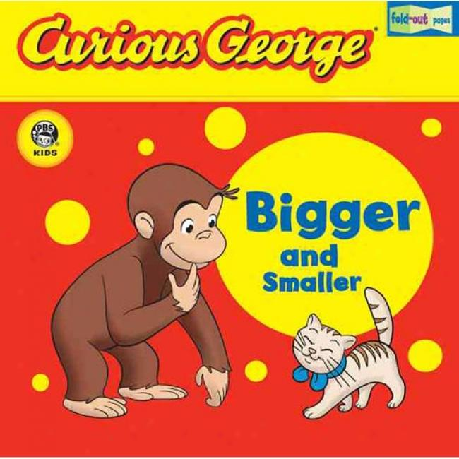 Curious George Bigger And Smaller [with Fold-out Pages]