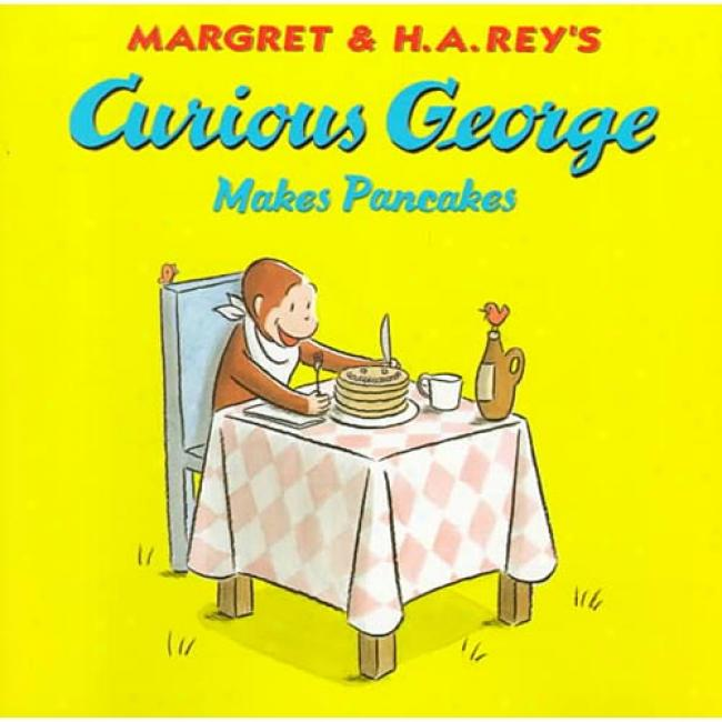 Curious Gerge Makes Pancakes By Margret Rey, Isbn 0395919088