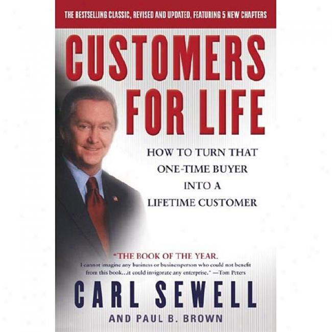 Customers For Life: How To Revolve That One-time Buyer Into A Lifetime Customer By Carl Sewell, Isbn 0385504454