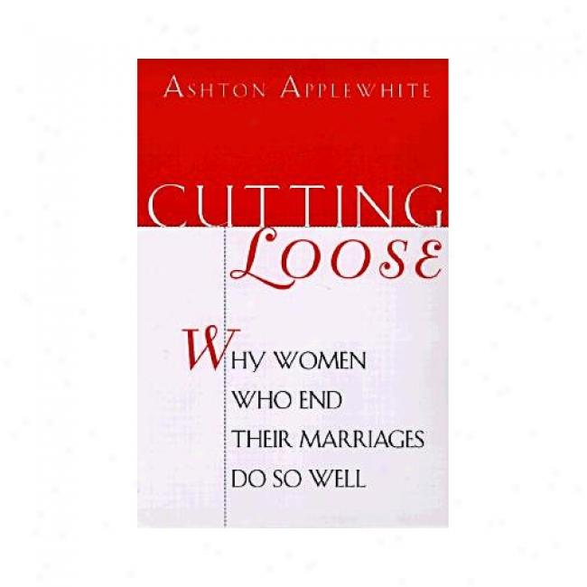 Cutting Remit: Why Women Who End Tueir Marriages Do So Well By Ashton Applewhite, Isbn 0060928883