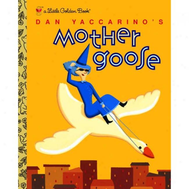 Dan Yaccarino's Mother Goose By Dan Yaccarino, Isbn 0375825711