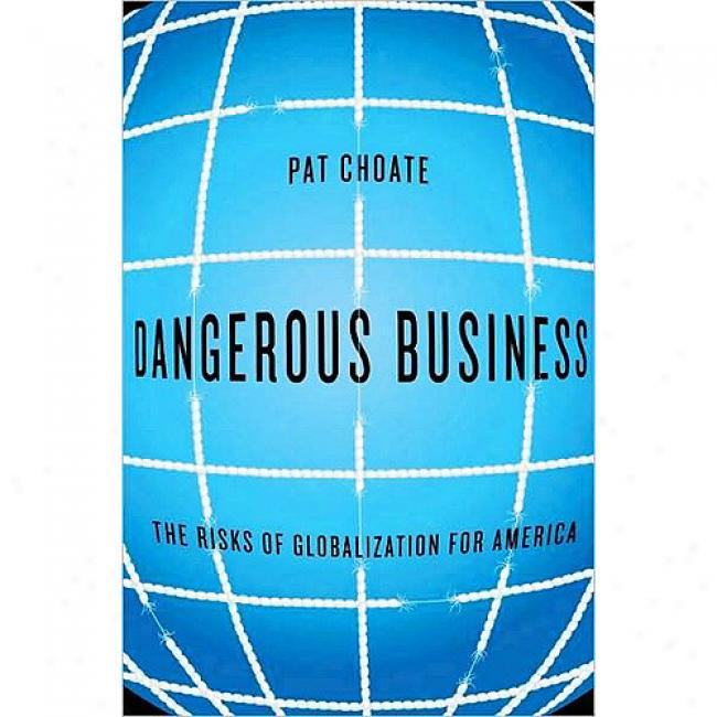 Dangerous Business: The Risks Of Globalization For America
