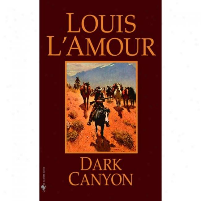 Dark Cqnyon By Louis L'amour, Isbn 055323247