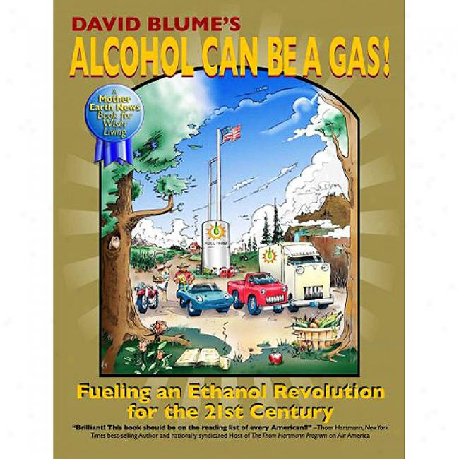 David Blume's Alcohol Can Br A Gas!: Fueling An Ethanpl Revolution For The 21st Centenary