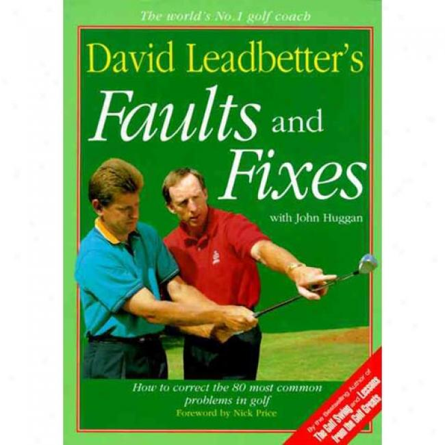 David Leadbetter's Faults And Fixes: How To Correct The 80 In the greatest degree Common Problems In Golf By David Leadbetter, Iabn 0062720058