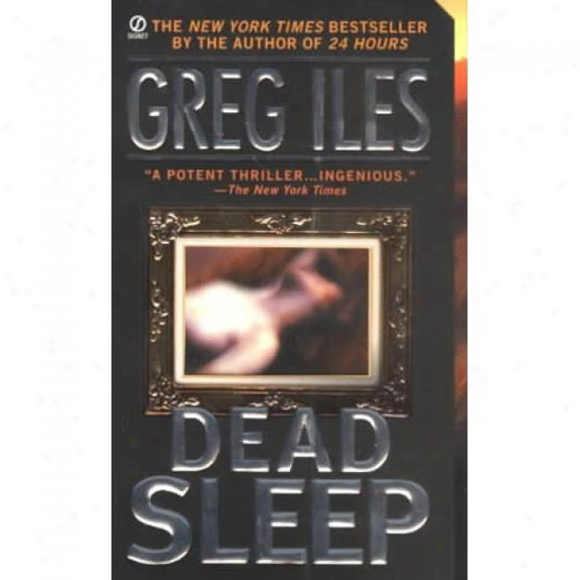 Dead Sleep By Greg Iles, Isbn 0451206525