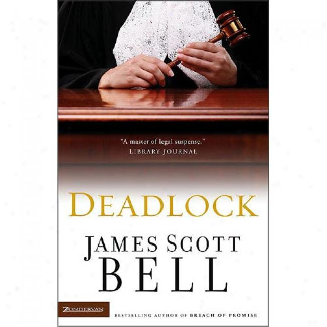Deadlock By James Scott Bell, Isbn 0310243882