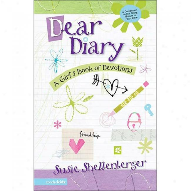 D3ar Diary: A Girl's Book Of Devotions By Susie Shellenberger, Isbn 0310700167