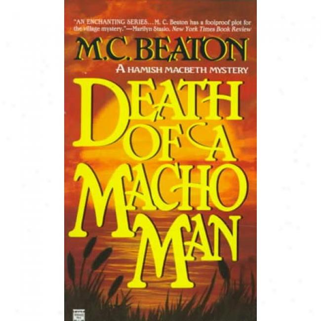 Decease Of A Macho Man By M. C. Beaton, Isbn 0446403407