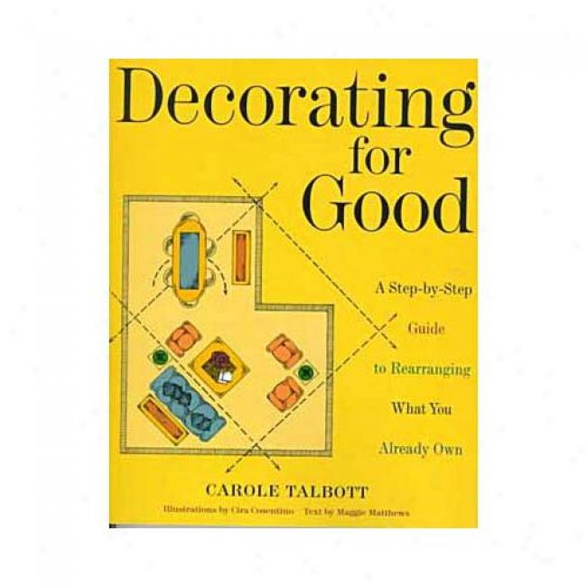 Decorating For Good: A Step-by-step Guide To Rearranging What You Already Own By Maggie Matthews, Isbn 0609803719