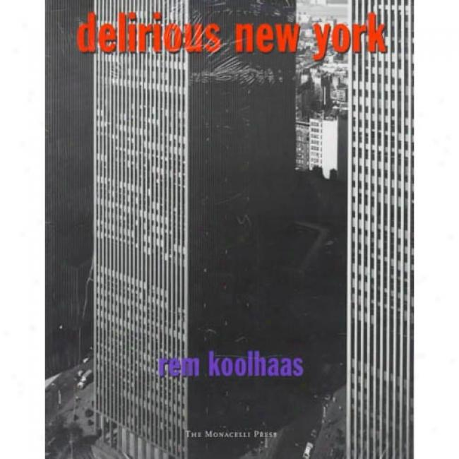 Delirious New York: A Retroactive Manifesto For Manhattan By Rem Koolbaas, Isbn 1885254008