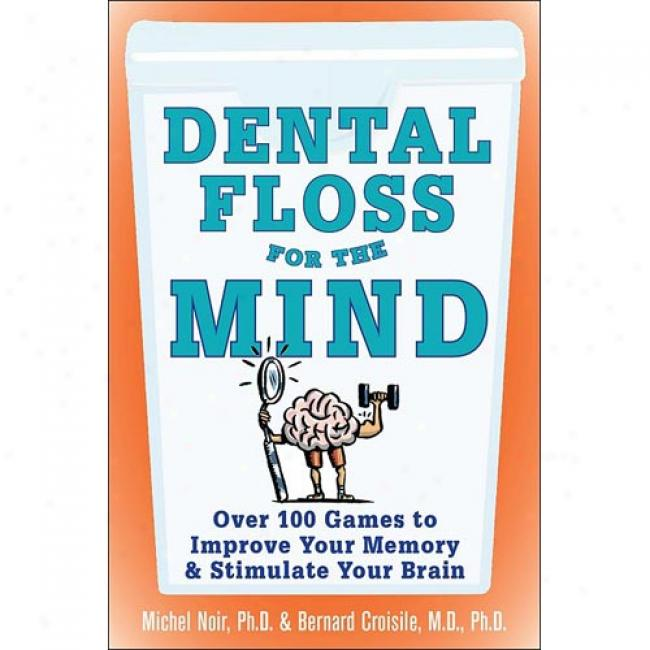 Dental Floss For The Mind: A Fulfil Program For Boosting Your Brain Power